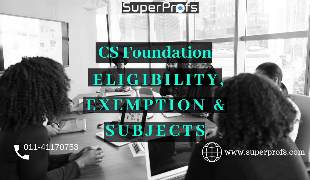 CS Foundation Course Details – Eligibility, Exemption & Subjects