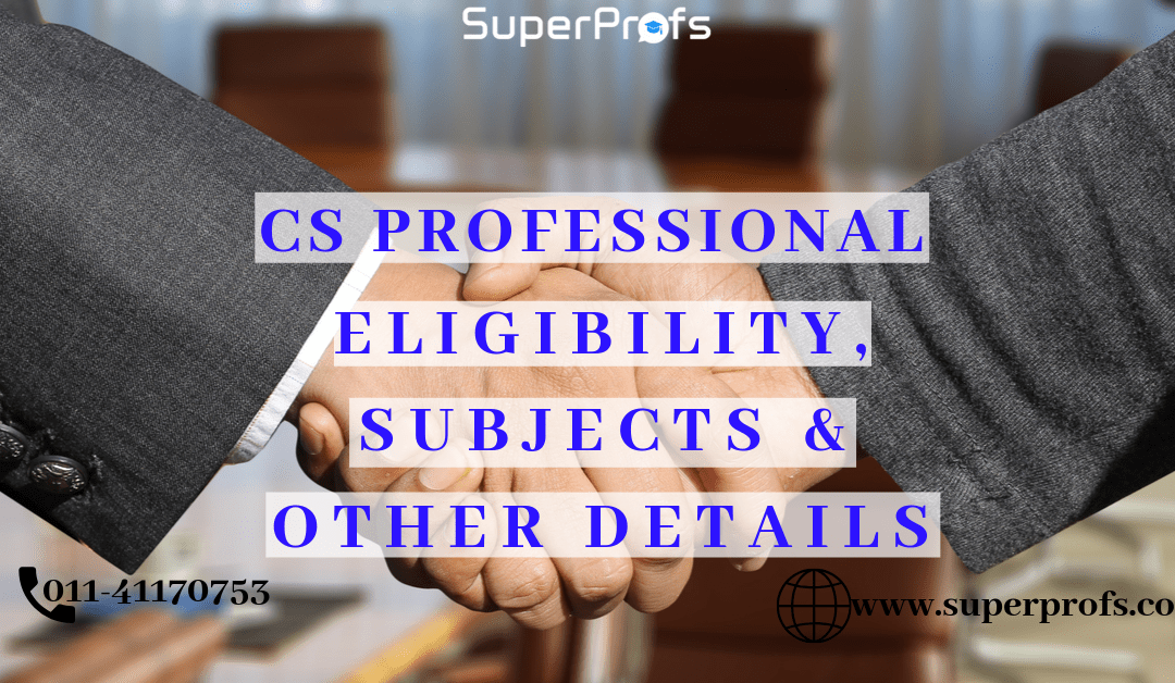 CS Professional Course Details – Eligibility, Subjects & Other details