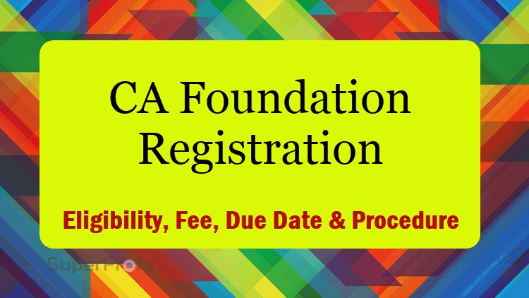 CA Foundation Registration Date 2018, Fees, Form & Procedure