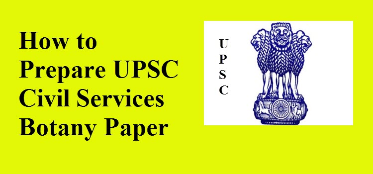 How to Prepare UPSC Civil Services Botany Paper 2019