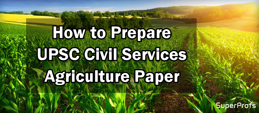 How to Prepare Agriculture Paper – UPSC Civil Services  2019