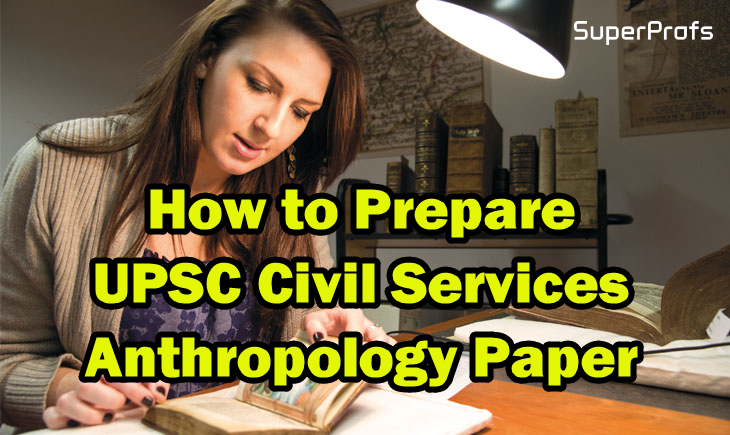 How to Prepare UPSC Civil-Services-Anthropology-Paper-2018