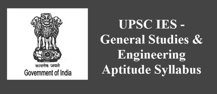 UPSC IES – GENERAL STUDIES & ENGINEERING APTITUDE PAPER SYLLABUS 2019