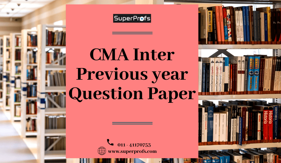 Download CMA Inter Question Papers of Previous Year