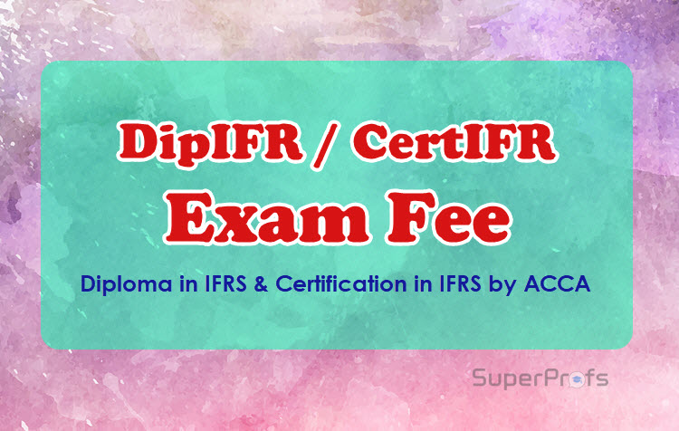 ACCA CertIFR, DipIFR Exam Fee Details 2018 – Fee for IFRS Certificate Courses
