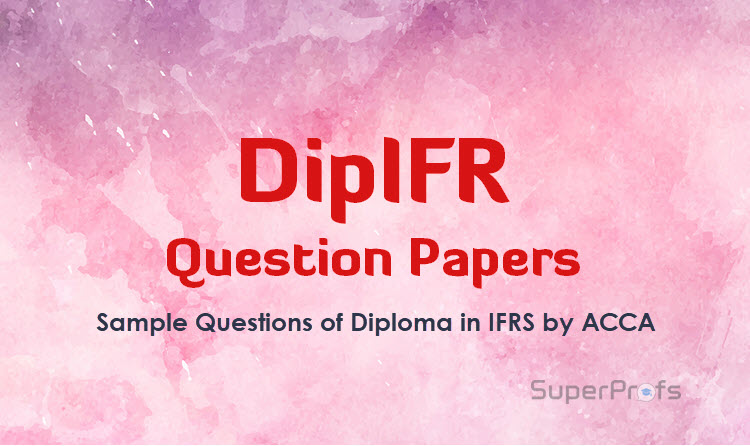 ACCA DipIFR Question Papers June 2018 – Free Download