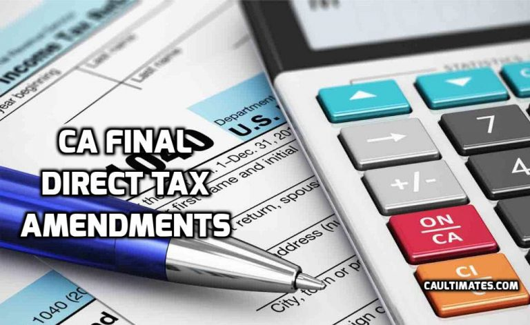 CA Final Direct Tax Amendments For Nov 2018 and May-2018