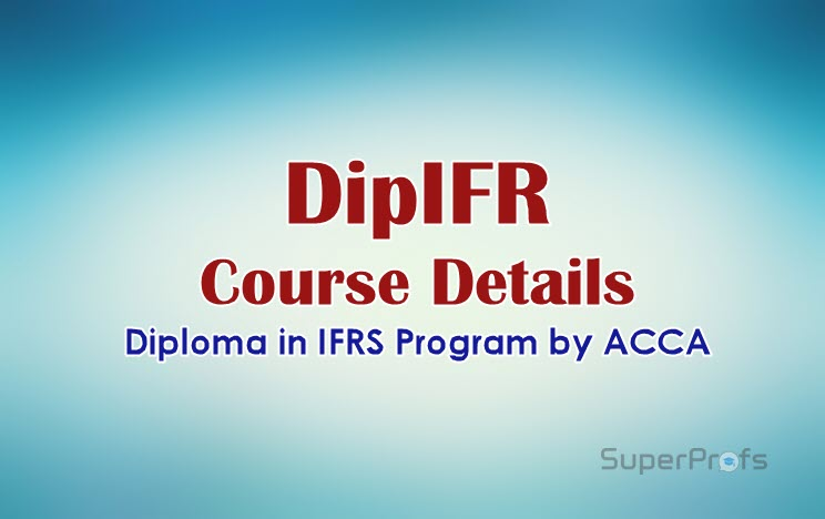 DipIFR - Diploma in IFRS Program Course Details - About ACCA DipIFR Course