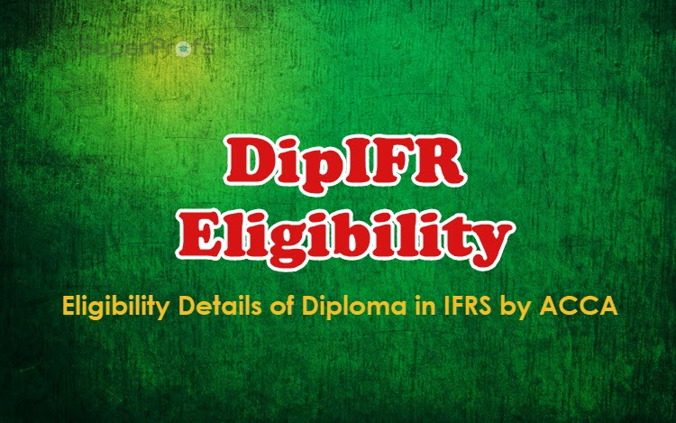 DipIFR Eligibility - ACCA Diploma In IFRS Program Eligibility Details