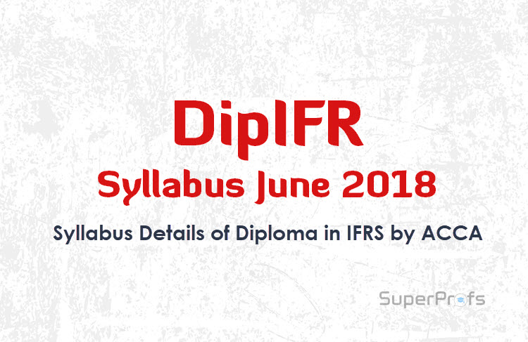 DipIFR Syllabus June 2018 & 2019 – ACCA Diploma in IFRS Course Syllabus