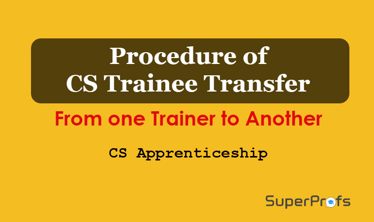 CS Trainee Transfer from one Trainer to Another - Procedure : CS Apprenticeship