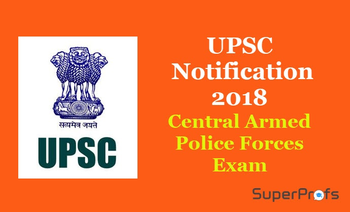 UPSC Central Armed Police Forces Exam 2018 – UPSC Recruitment Notification for Graduates
