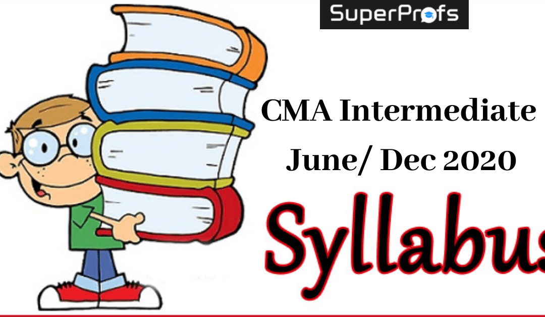 CMA Inter Syllabus June 2020- Subjects & Changes Details