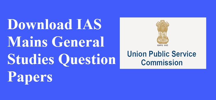Download IAS Mains General Studies Question Papers
