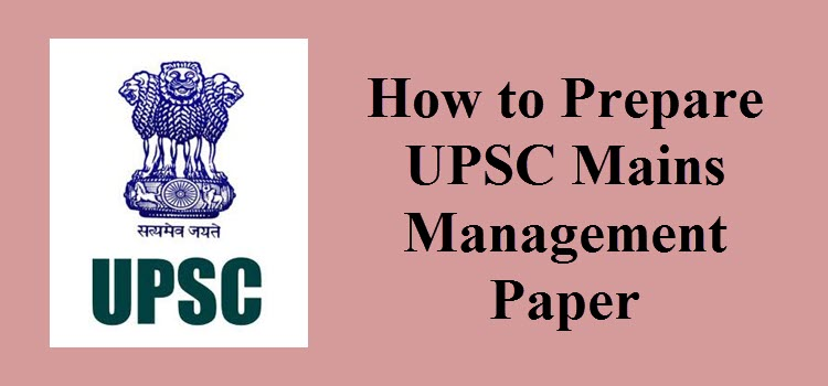 How to Prepare UPSC Mains Management Paper 2019 – Exam Strategy