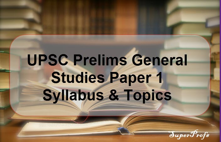 UPSC PRELIMS General Studies Paper 1 Syllabus & Topics 2019
