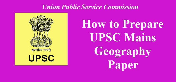 How to Prepare UPSC Mains Geography Paper