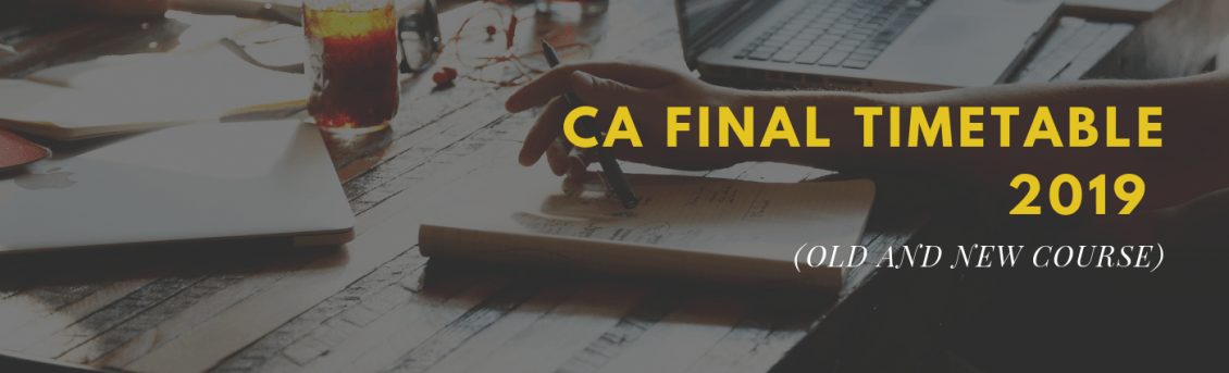 CA Final Timetable 2019 (Old and New course)