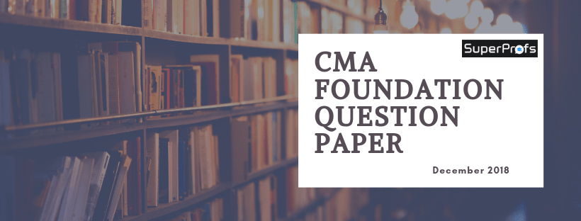 Download CMA Foundation Question Paper December 2018