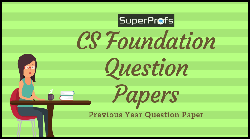 CS Foundation Previous Year Question Papers | Download PDF