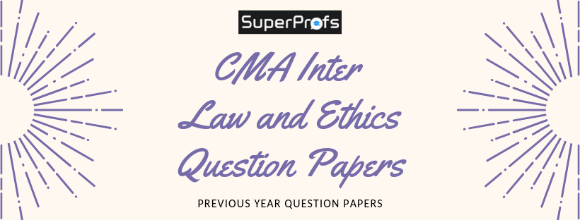 CMA Inter Law Ethics & Governance Previous Year Question Papers