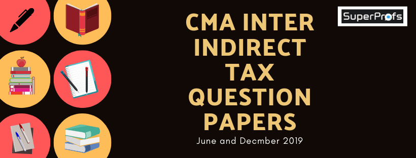 Download CMA Inter Indirect Tax Previous Year Papers