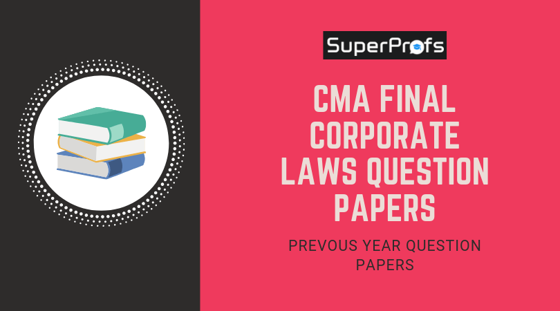 Download CMA Final Corporate Laws Previous Year Question Papers