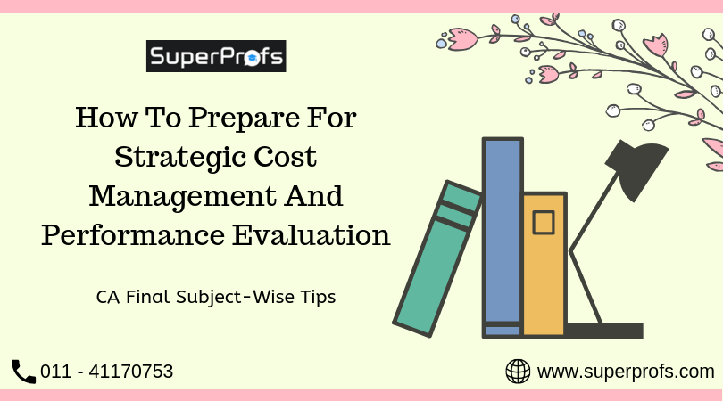 How to Prepare for Strategic Cost Management and Performance Evaluation: CA Final Subject-wise Tips