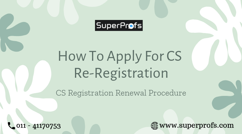 CS Registration Renewal Procedure | How to Apply For CS Re Registration