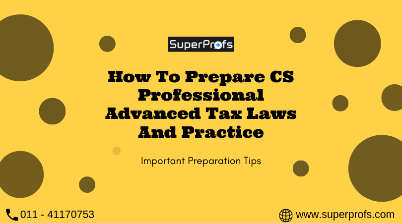 How to Prepare CS Professional Advanced Tax Laws and Practice