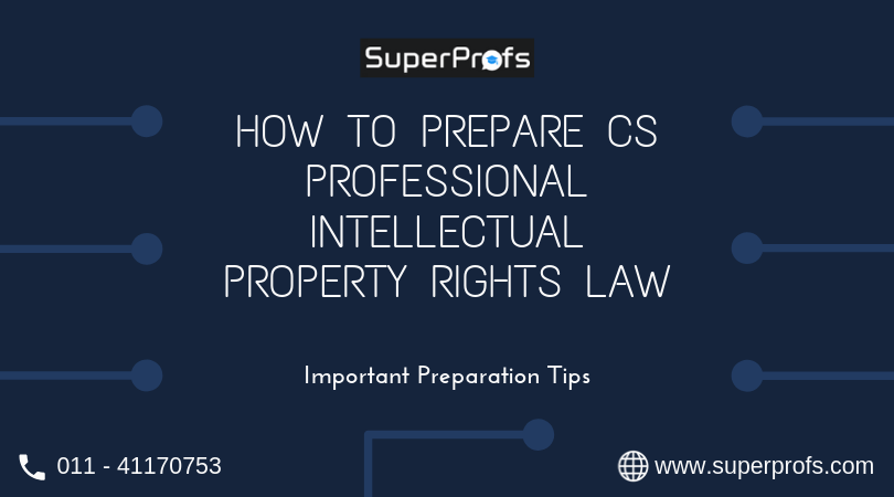 How to Prepare CS Professional Intellectual Property Rights Law