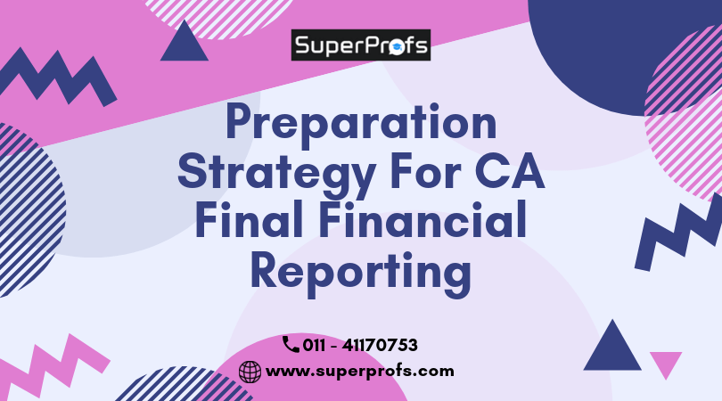 Preparation Strategy for CA Final Financial Reporting