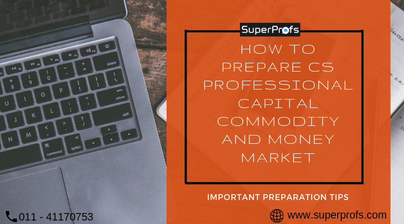 How to Prepare CS Professional Capital Commodity and Money Market CS Preparation Tips
