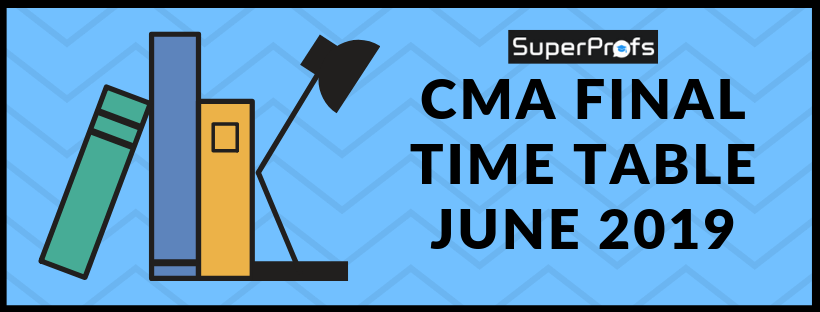 CMA Final Time Table June 2019 – Exam Dates