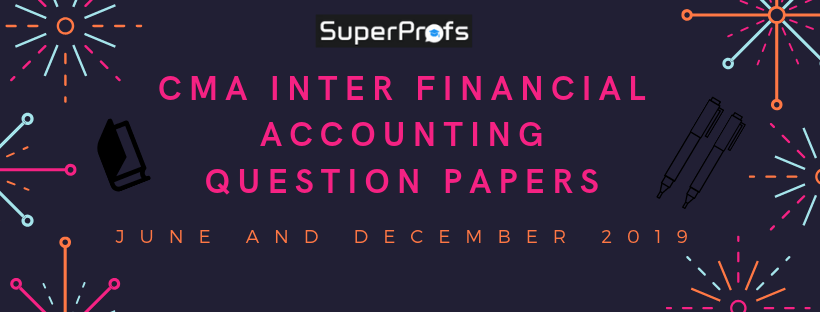 CMA Inter Financial Accounting Previous Year Question Papers