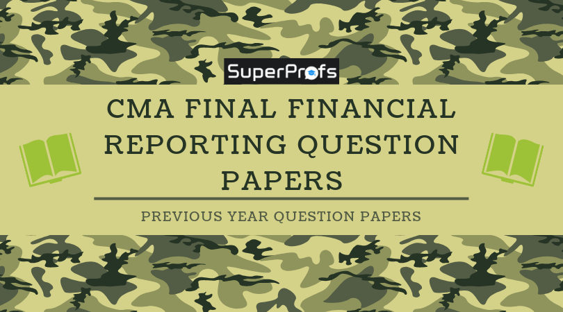 CMA Final Corporate Financial Reporting Previous Year Question Papers