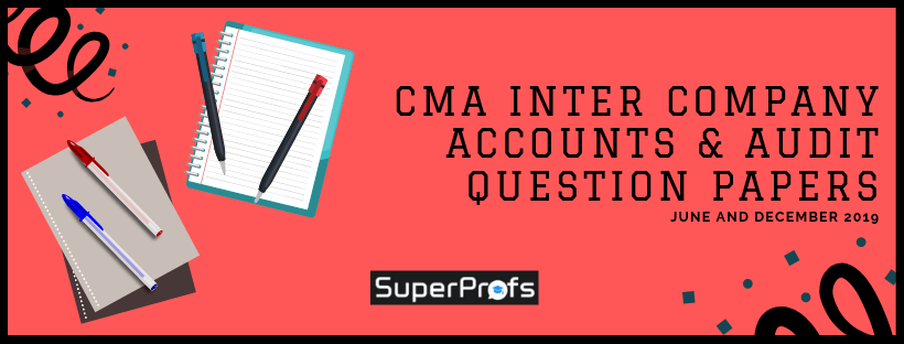 CMA Inter Company Accounts and Audit Previous Year Question Papers