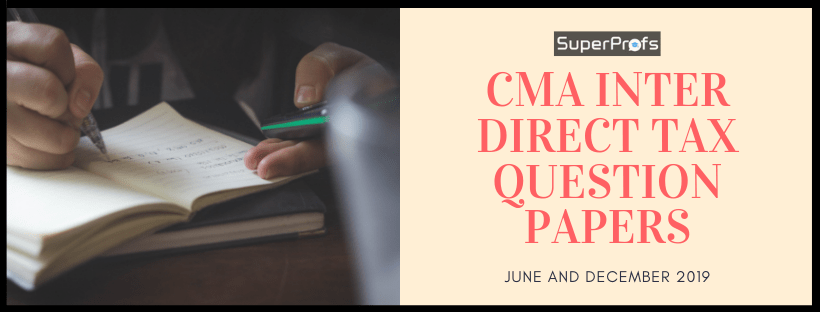 Download CMA Inter Direct Tax  Previous Year Question Papers