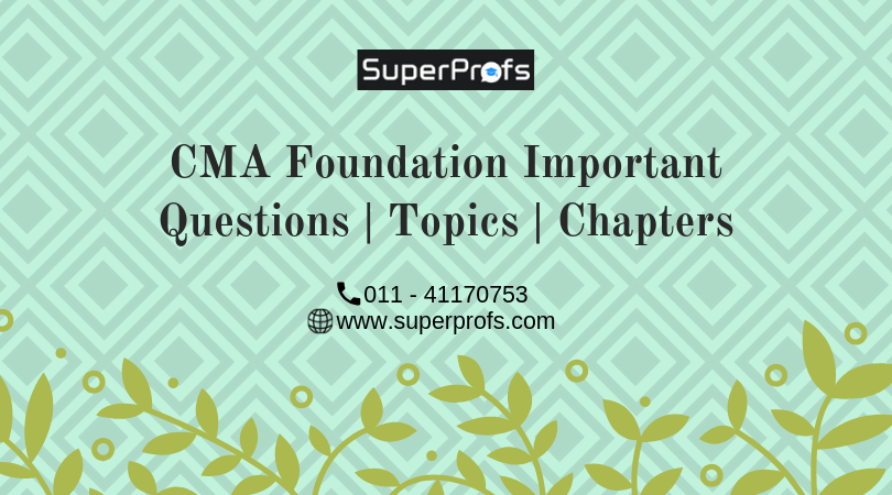 CMA Foundation Important Questions | Topics | Chapters