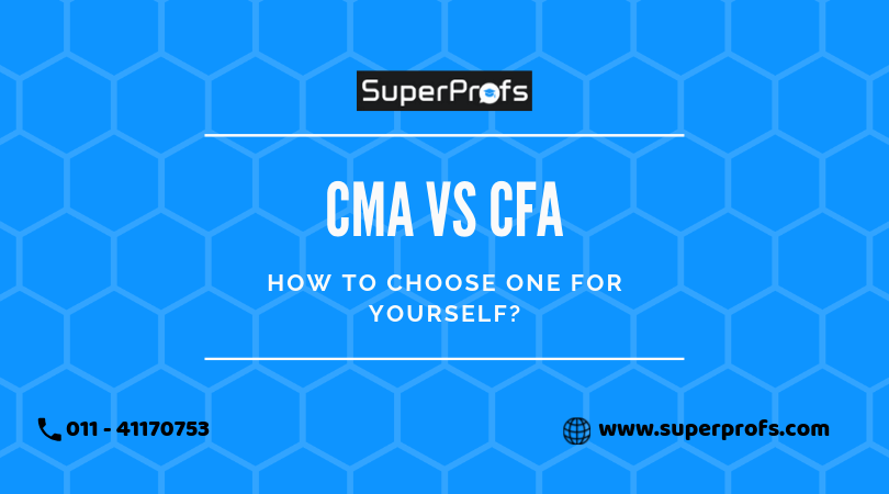 CMA Vs CFA : How To Choose One For Yourself?