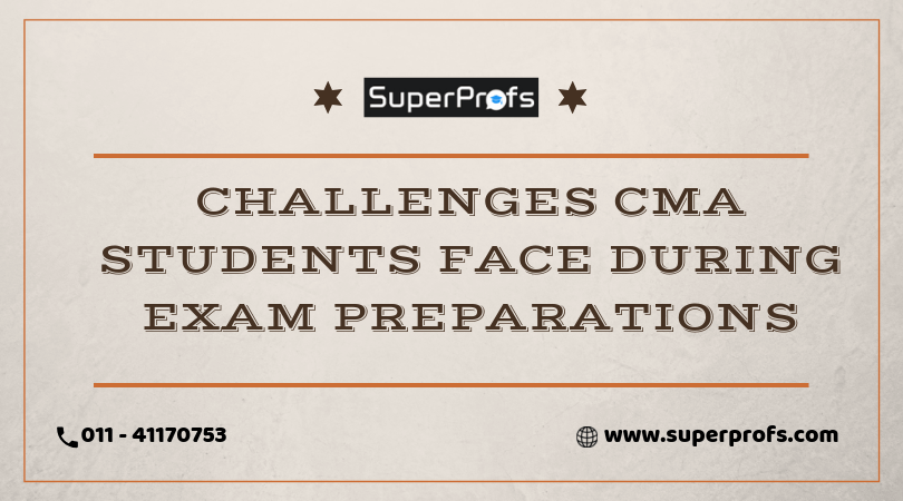 CMA Preparation | What challenges CMA students face during preparations?