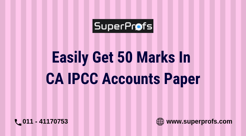 Easily Get 50 Marks in CA IPCC Accounts Paper