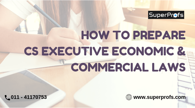 How to Prepare CS Executive Economic and Commercial Laws