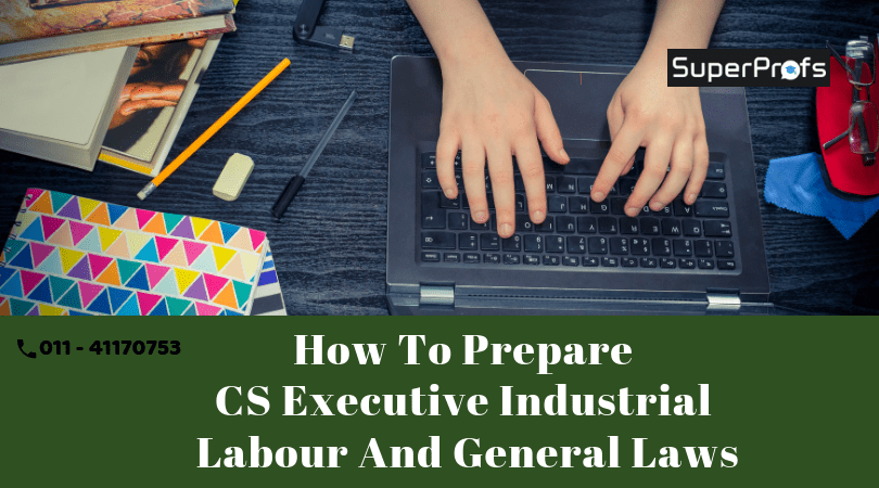 How to Prepare CS Executive Industrial labour and General Laws