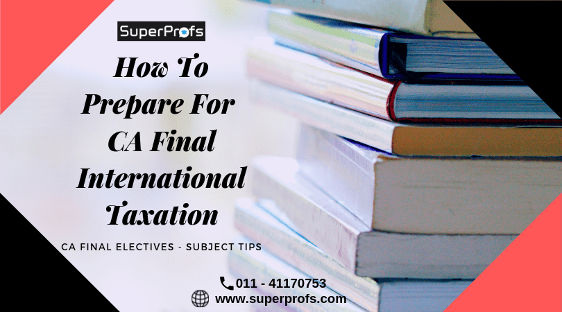 CA Final Electives: How to Prepare for CA Final International Taxation
