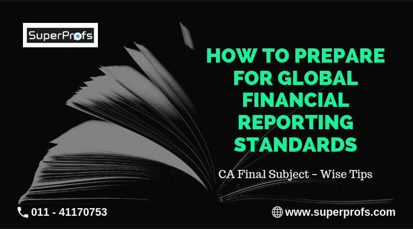 How to Prepare for Global Financial Reporting Standards: CA Final Subject – wise Tips