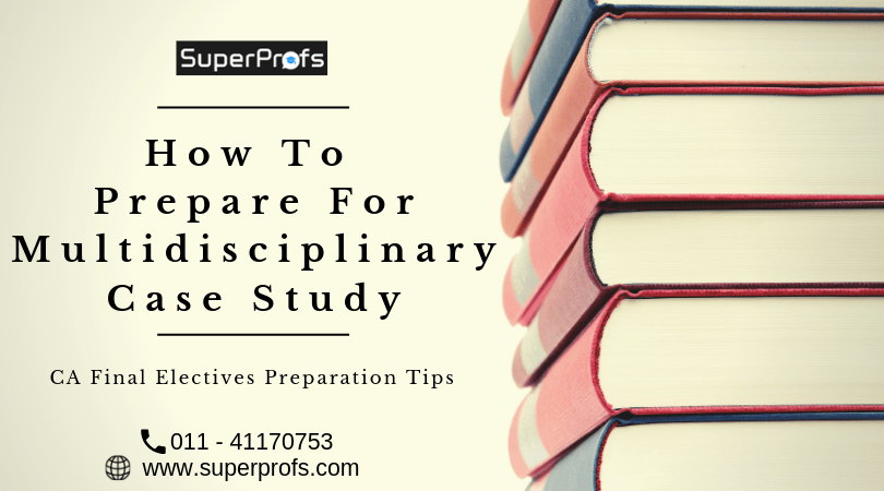 CA Final Electives: How to Prepare for Multidisciplinary Case Study