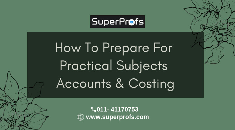 How to Prepare for Practical Subjects like Accounts & Costing