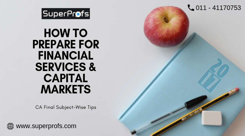 Preparing for Financial Services & Capital Markets | CA Final Subject-wise Tips