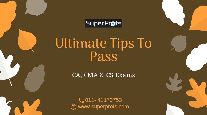 Ultimate Tips to Pass CA, CMA & CS  Exams